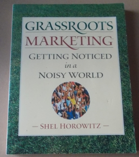 Shel Horowitz: Grassroots Marketing: Getting Noticed in a Noisy World