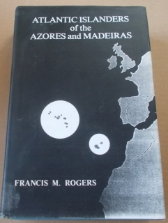 Francis M. Rogers: Atlantic Islanders of the Azores and Madeiras